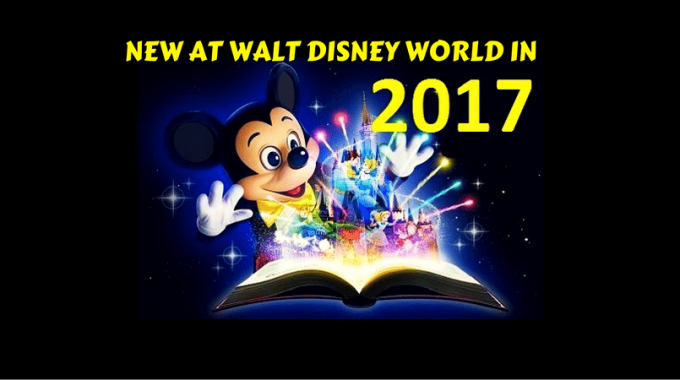 NEW AT WALT DISNEY WORLD IN 2017
