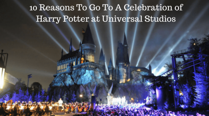 10 Reasons To Go To A Celebration Of Harry Potter At Universal Studios